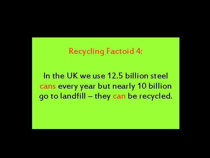 Recycling Factoid 4: In the UK we use 12. 5 billion steel cans every