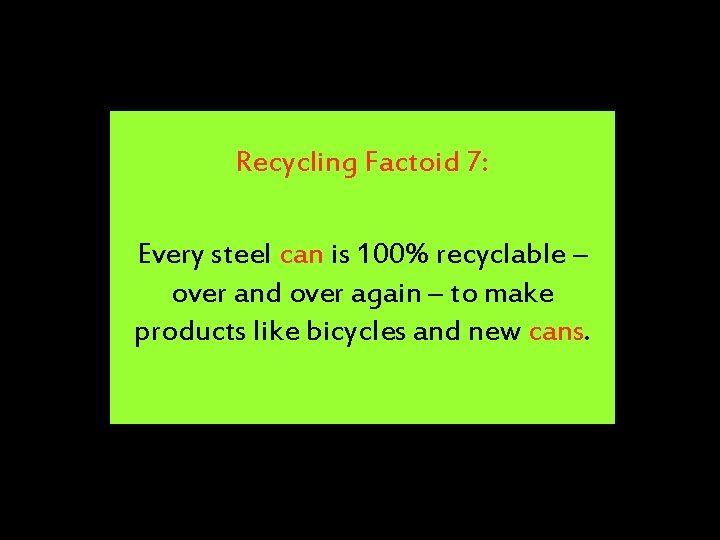 Recycling Factoid 7: Every steel can is 100% recyclable – over and over again