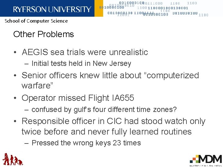 School of Computer Science Other Problems • AEGIS sea trials were unrealistic – Initial