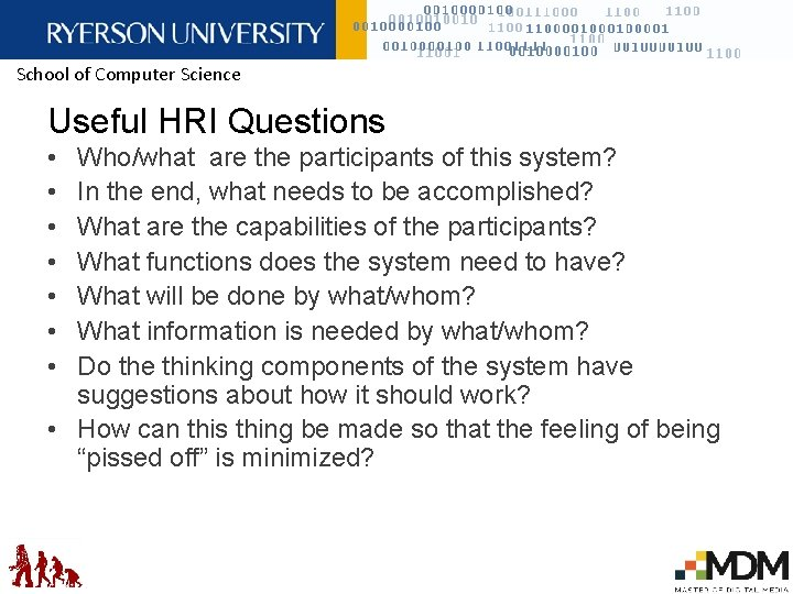 School of Computer Science Useful HRI Questions • • Who/what are the participants of