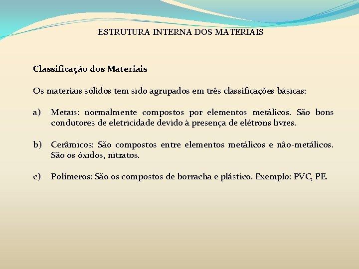 ESTRUTURA INTERNA DOS MATERIAIS Classificação dos Materiais Os materiais sólidos tem sido agrupados em