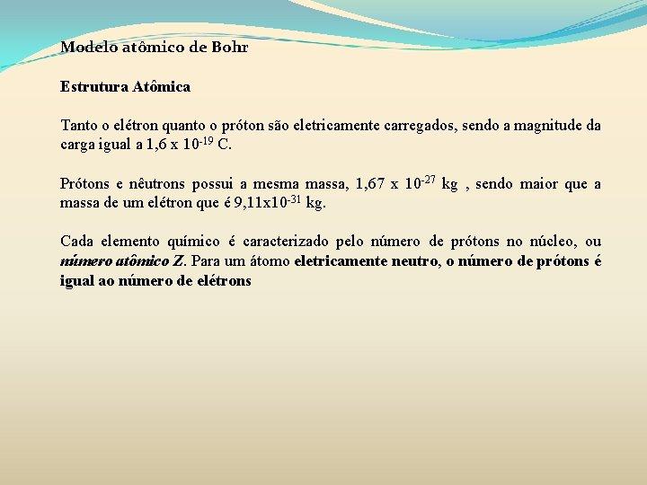 Modelo atômico de Bohr Estrutura Atômica Tanto o elétron quanto o próton são eletricamente