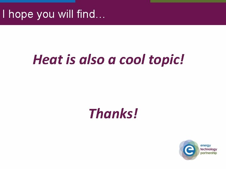 I hope you will find… Heat is also a cool topic! Thanks!