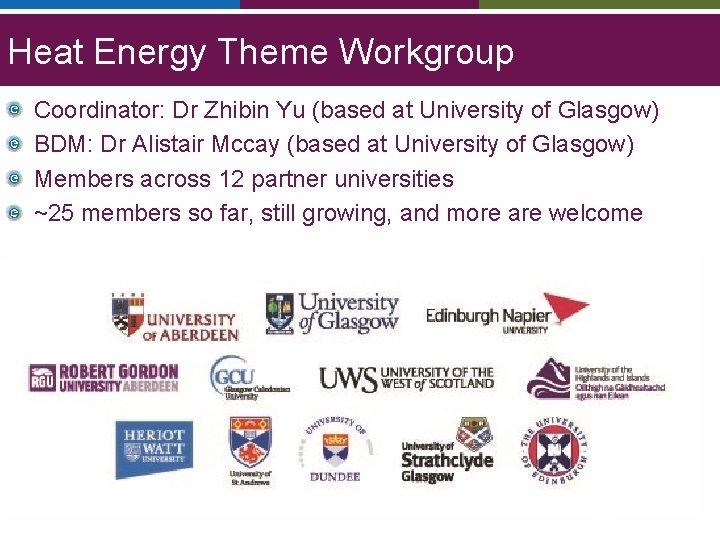 Heat Energy Theme Workgroup Coordinator: Dr Zhibin Yu (based at University of Glasgow) BDM: