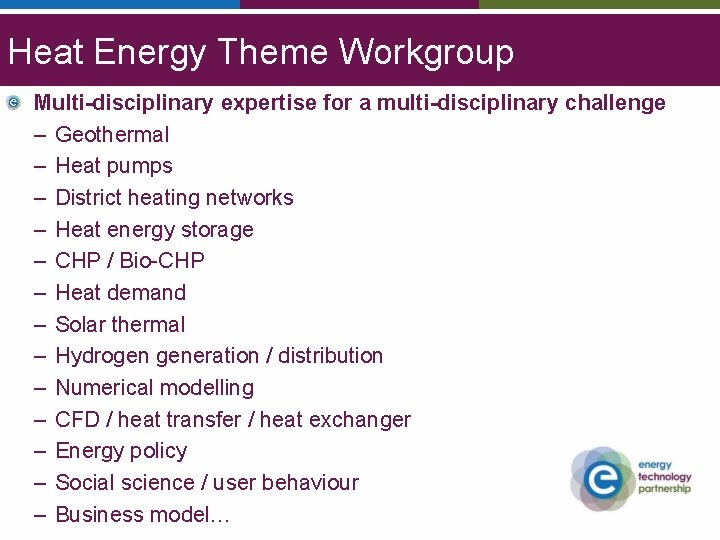 Heat Energy Theme Workgroup Multi-disciplinary expertise for a multi-disciplinary challenge – Geothermal – Heat