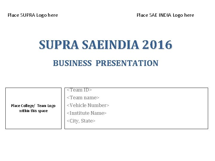 Place SUPRA Logo here Place SAE INDIA Logo here SUPRA SAEINDIA 2016 BUSINESS PRESENTATION