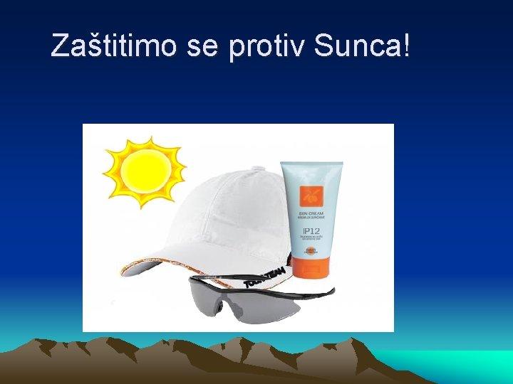 Zaštitimo se protiv Sunca!