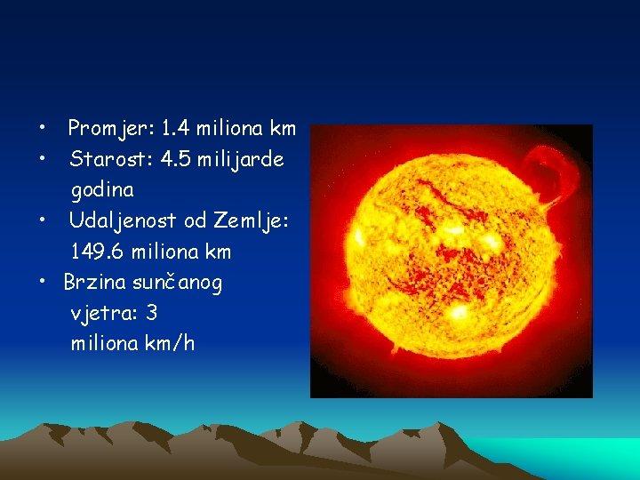 • • Promjer: 1. 4 miliona km Starost: 4. 5 milijarde godina •