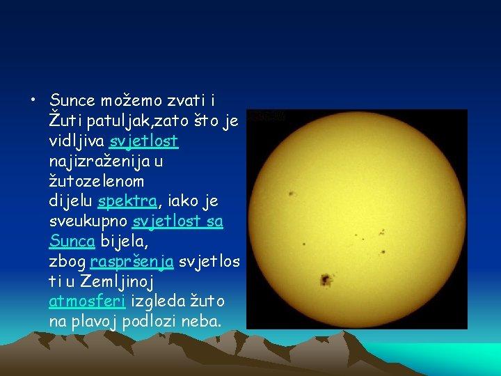 • Sunce možemo zvati i Žuti patuljak, zato što je vidljiva svjetlost najizraženija
