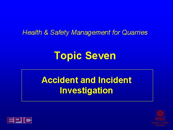 Health & Safety Management for Quarries Topic Seven Accident and Incident Investigation