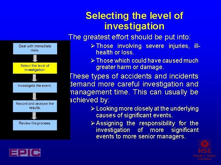 Selecting the level of investigation The greatest effort should be put into: Ø Those