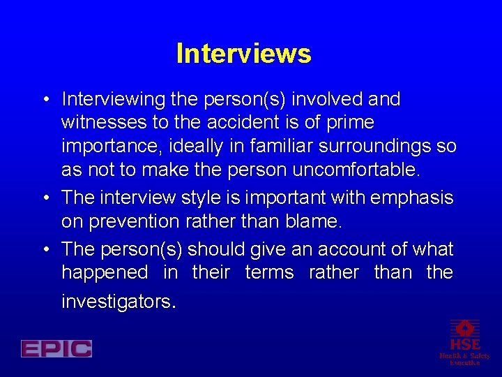 Interviews • Interviewing the person(s) involved and witnesses to the accident is of prime