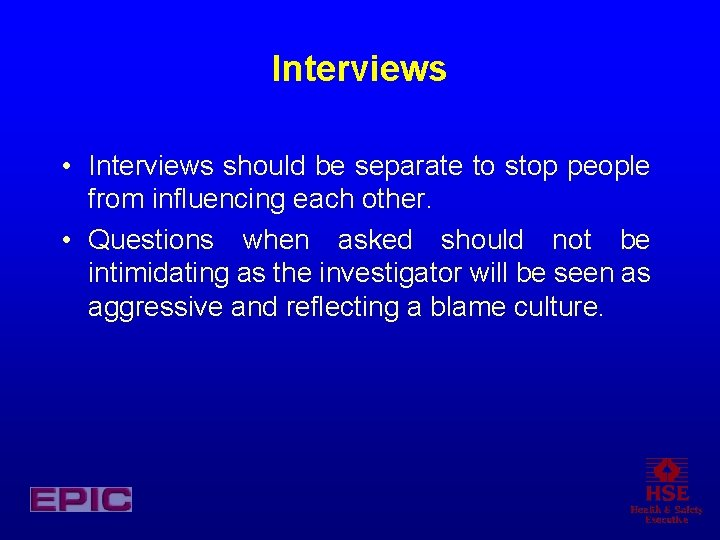 Interviews • Interviews should be separate to stop people from influencing each other. •