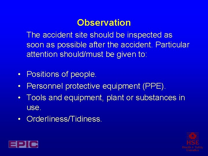 Observation The accident site should be inspected as soon as possible after the accident.