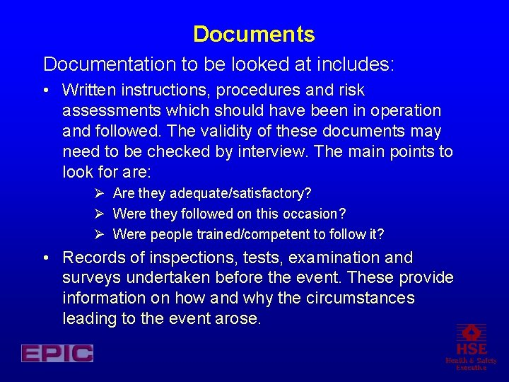 Documents Documentation to be looked at includes: • Written instructions, procedures and risk assessments
