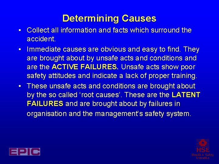 Determining Causes • Collect all information and facts which surround the accident. • Immediate