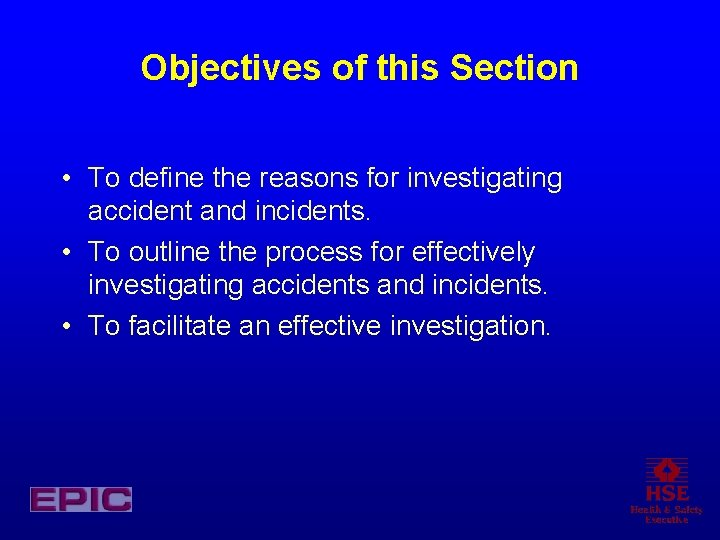 Objectives of this Section • To define the reasons for investigating accident and incidents.