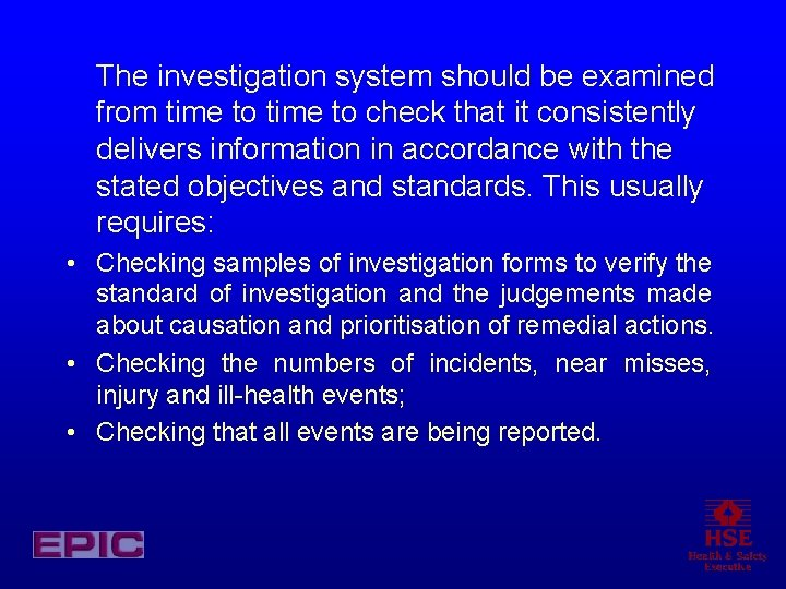 The investigation system should be examined from time to check that it consistently delivers