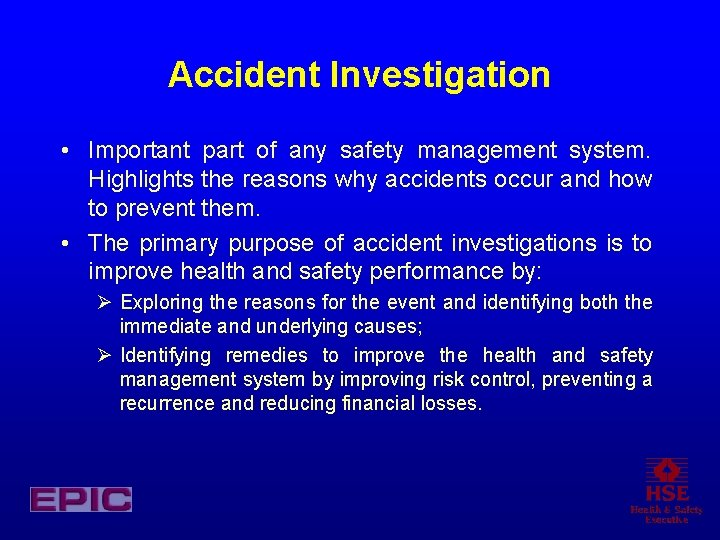 Accident Investigation • Important part of any safety management system. Highlights the reasons why