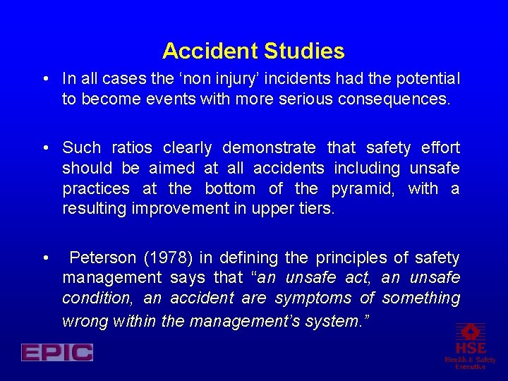 Accident Studies • In all cases the 'non injury' incidents had the potential to