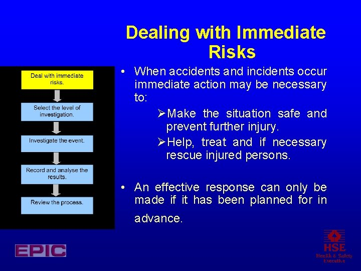 Dealing with Immediate Risks • When accidents and incidents occur immediate action may be