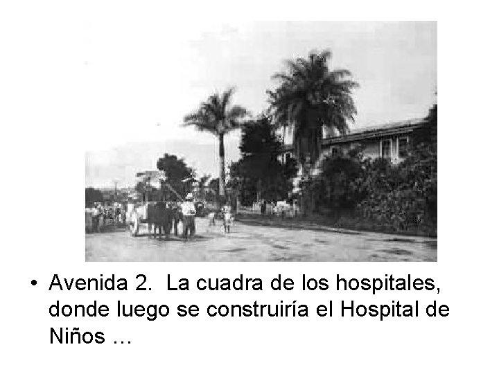 • Avenida 2. La cuadra de los hospitales, donde luego se construiría el