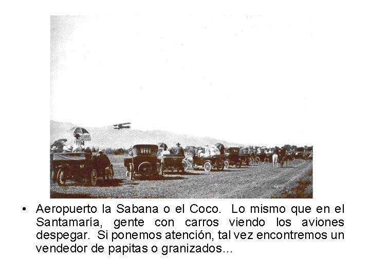 • Aeropuerto la Sabana o el Coco. Lo mismo que en el Santamaría,