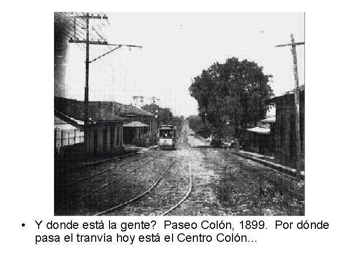 • Y donde está la gente? Paseo Colón, 1899. Por dónde pasa el