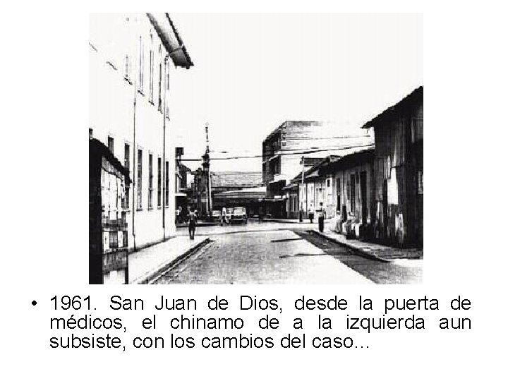 • 1961. San Juan de Dios, desde la puerta de médicos, el chinamo