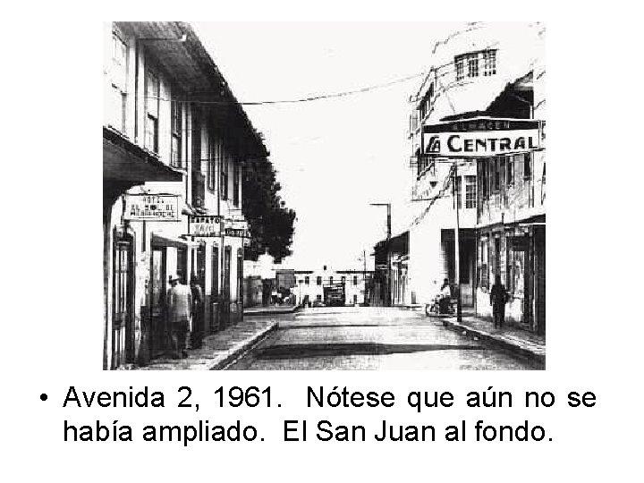 • Avenida 2, 1961. Nótese que aún no se había ampliado. El San