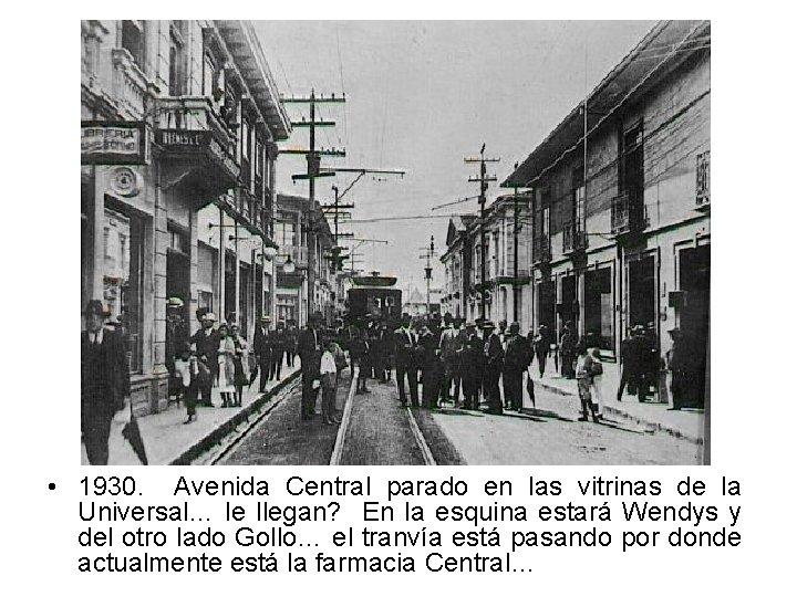 • 1930. Avenida Central parado en las vitrinas de la Universal… le llegan?