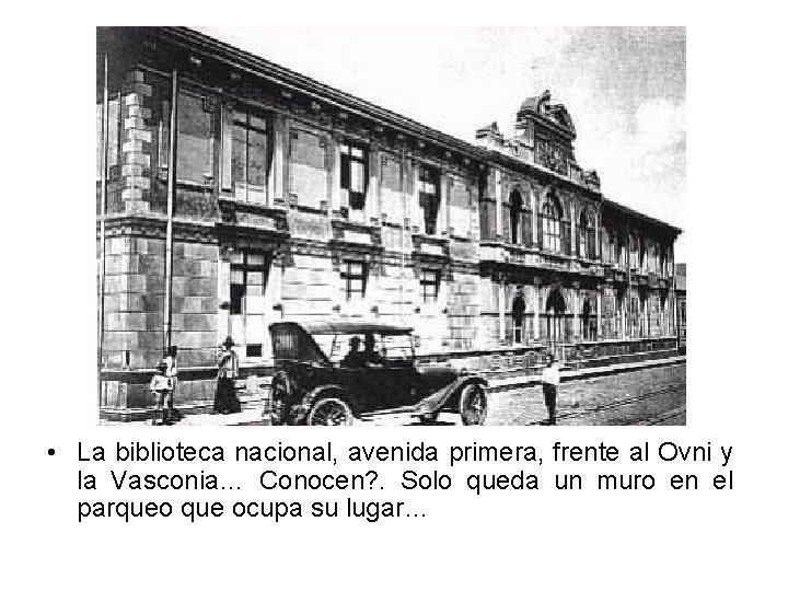 • La biblioteca nacional, avenida primera, frente al Ovni y la Vasconia… Conocen?