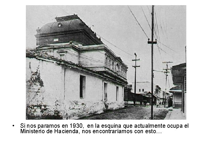 • Si nos paramos en 1930, en la esquina que actualmente ocupa el