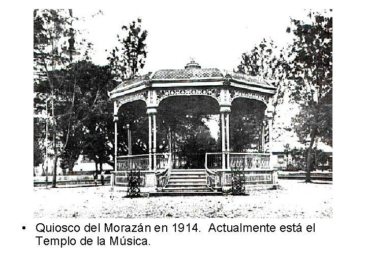 • Quiosco del Morazán en 1914. Actualmente está el Templo de la Música.