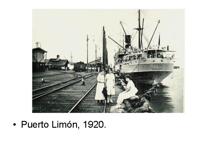 • Puerto Limón, 1920.