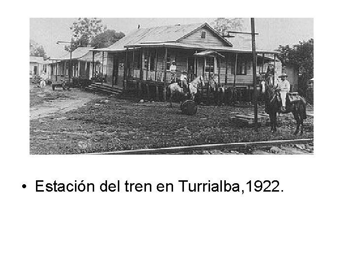 • Estación del tren en Turrialba, 1922.