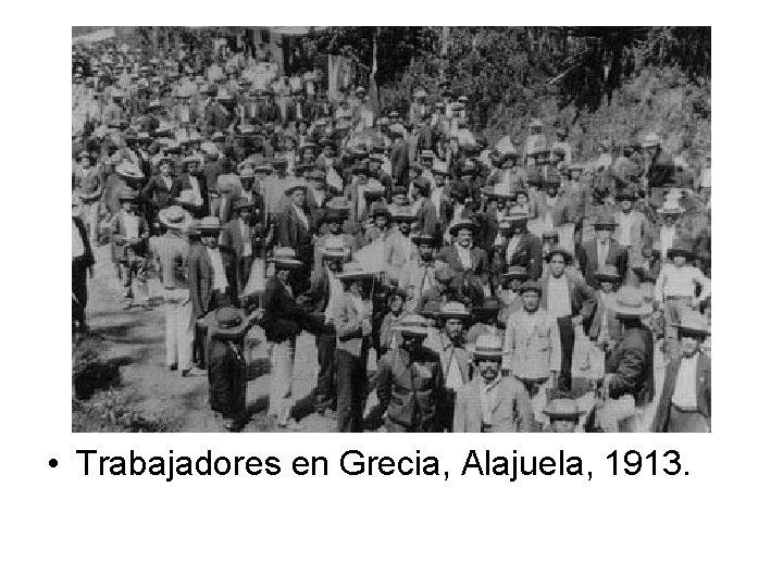 • Trabajadores en Grecia, Alajuela, 1913.