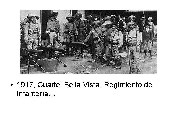 • 1917, Cuartel Bella Vista, Regimiento de Infantería…