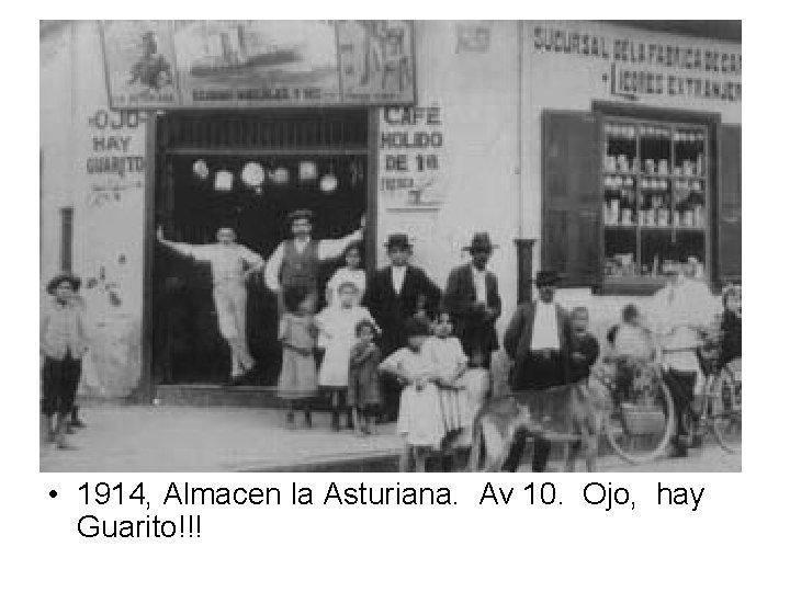 • 1914, Almacen la Asturiana. Av 10. Ojo, hay Guarito!!!