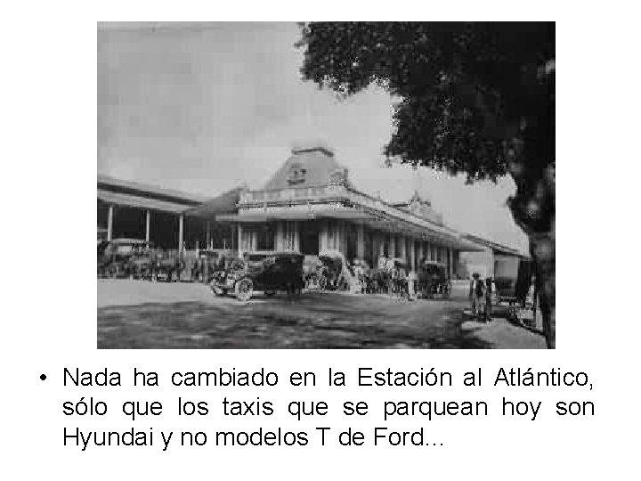 • Nada ha cambiado en la Estación al Atlántico, sólo que los taxis