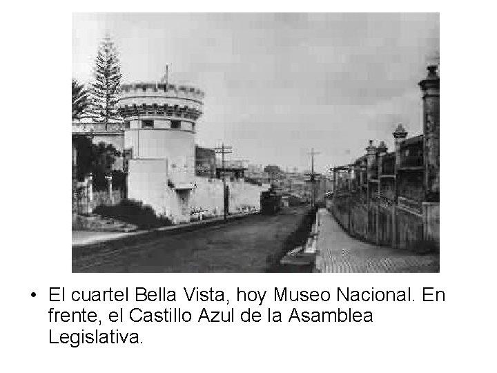 • El cuartel Bella Vista, hoy Museo Nacional. En frente, el Castillo Azul