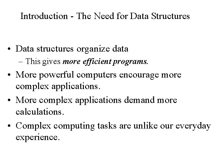 Introduction - The Need for Data Structures • Data structures organize data – This