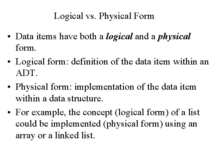 Logical vs. Physical Form • Data items have both a logical and a physical