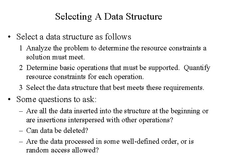 Selecting A Data Structure • Select a data structure as follows 1 Analyze the