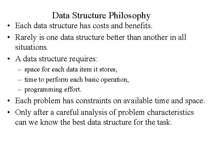 Data Structure Philosophy • Each data structure has costs and benefits. • Rarely is