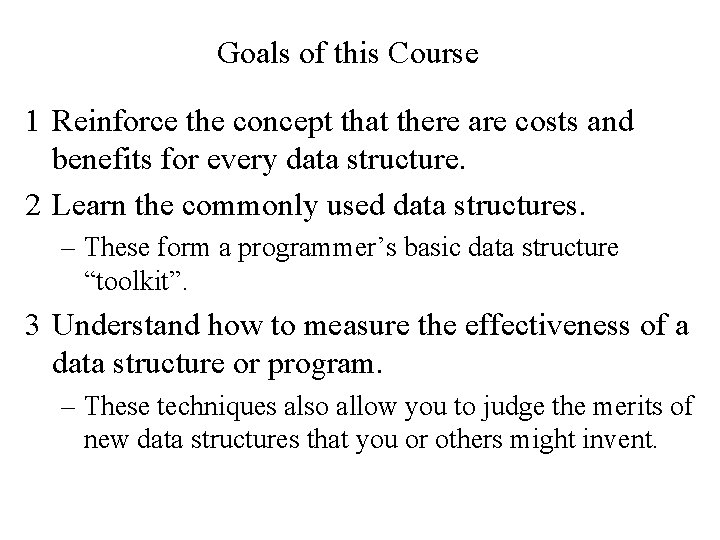 Goals of this Course 1 Reinforce the concept that there are costs and benefits