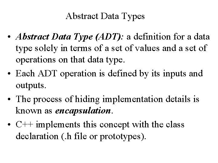 Abstract Data Types • Abstract Data Type (ADT): a definition for a data type