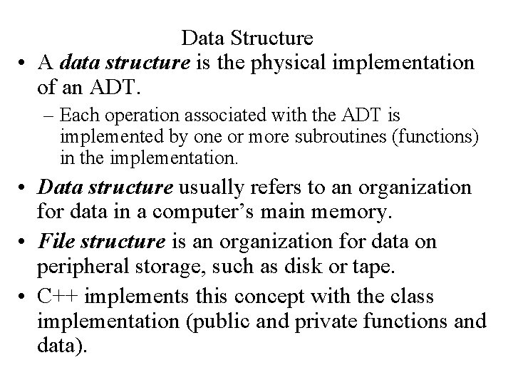 Data Structure • A data structure is the physical implementation of an ADT. –