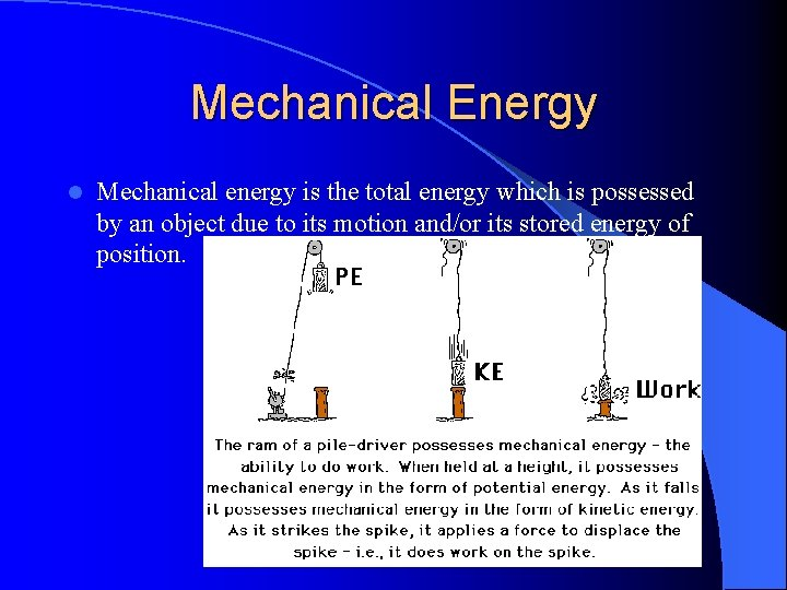Mechanical Energy l Mechanical energy is the total energy which is possessed by an