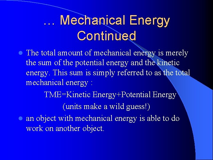 … Mechanical Energy Continued The total amount of mechanical energy is merely the sum